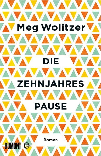 """Buchcover """"Die Zehnjahrespause"""" von Meg Wolitzer, Dumont Verlag"""